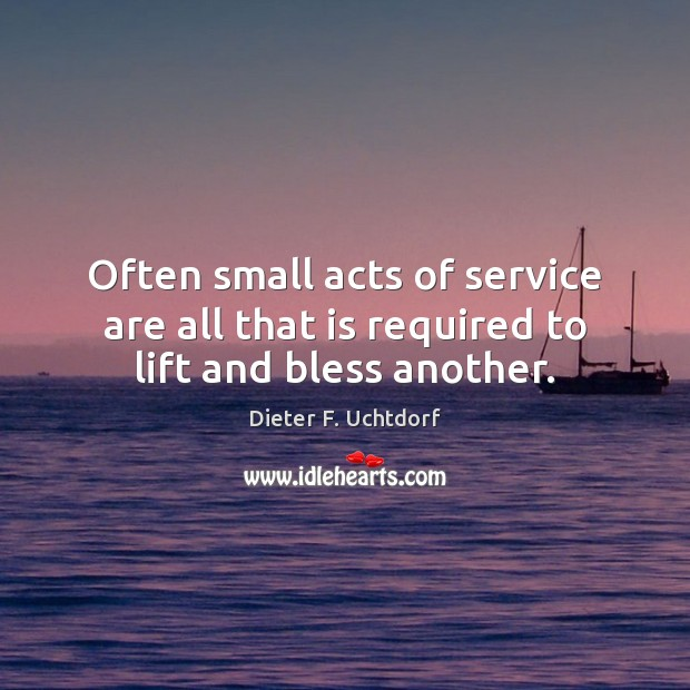 Image, Often small acts of service are all that is required to lift and bless another.