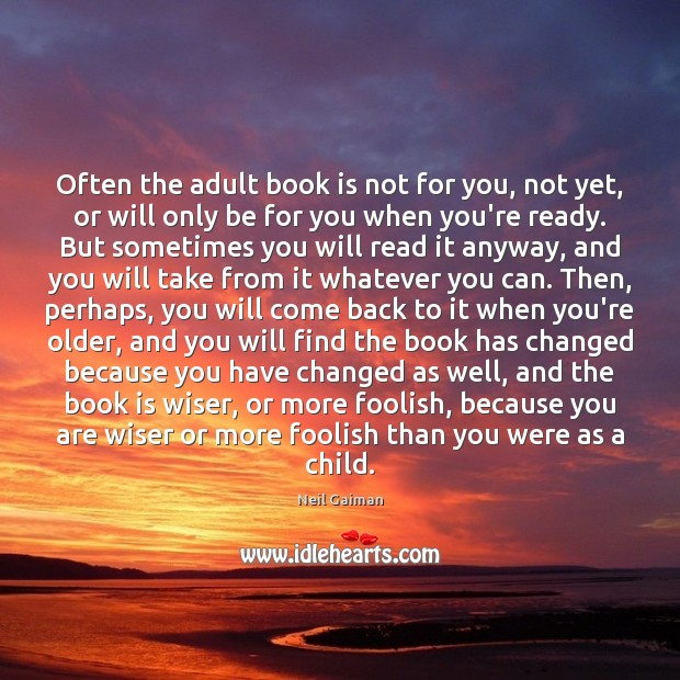 Often the adult book is not for you, not yet, or will Books Quotes Image