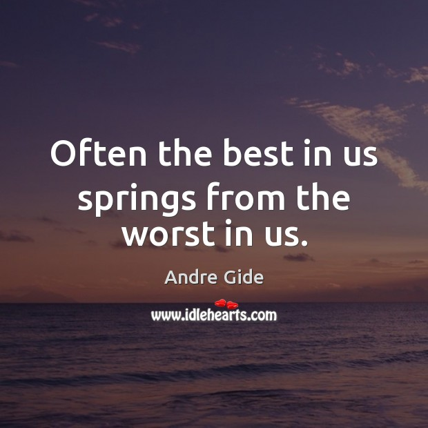Often the best in us springs from the worst in us. Andre Gide Picture Quote