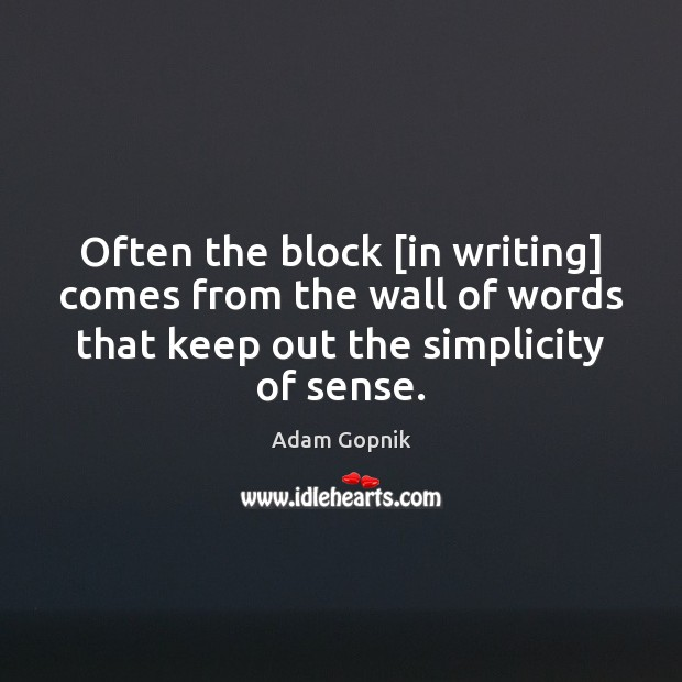 Often the block [in writing] comes from the wall of words that Image