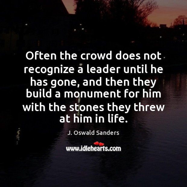 Often the crowd does not recognize a leader until he has gone, Image