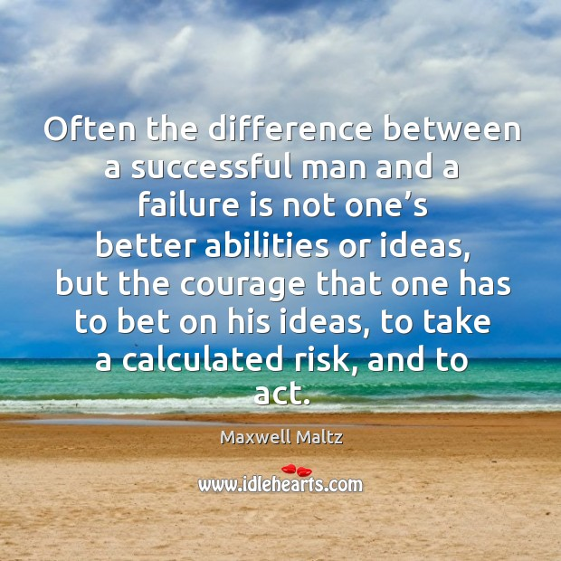 Often the difference between a successful man and a failure is not one's better abilities or ideas Image