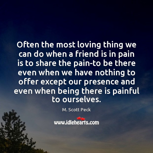Often the most loving thing we can do when a friend is Pain Quotes Image