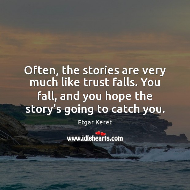 Often, the stories are very much like trust falls. You fall, and Etgar Keret Picture Quote