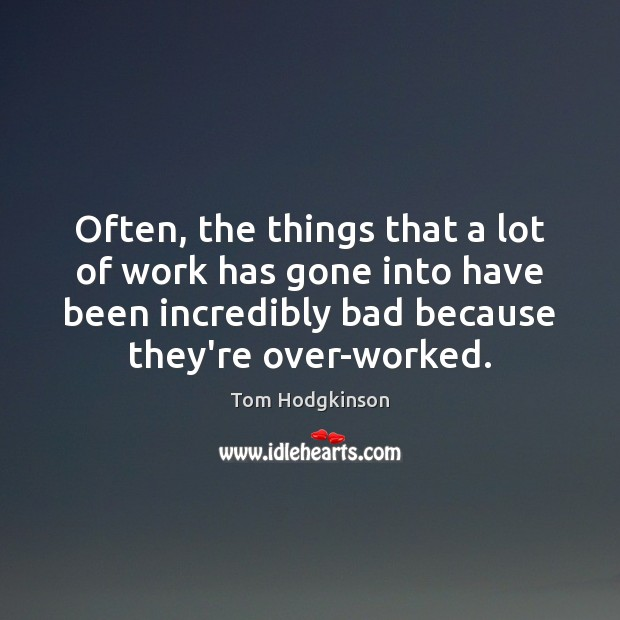 Often, the things that a lot of work has gone into have Tom Hodgkinson Picture Quote