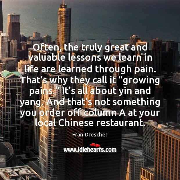 Often, the truly great and valuable lessons we learn in life are Fran Drescher Picture Quote