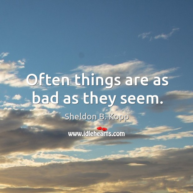 Often things are as bad as they seem. Image