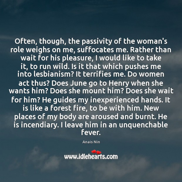Often, though, the passivity of the woman's role weighs on me, suffocates Image