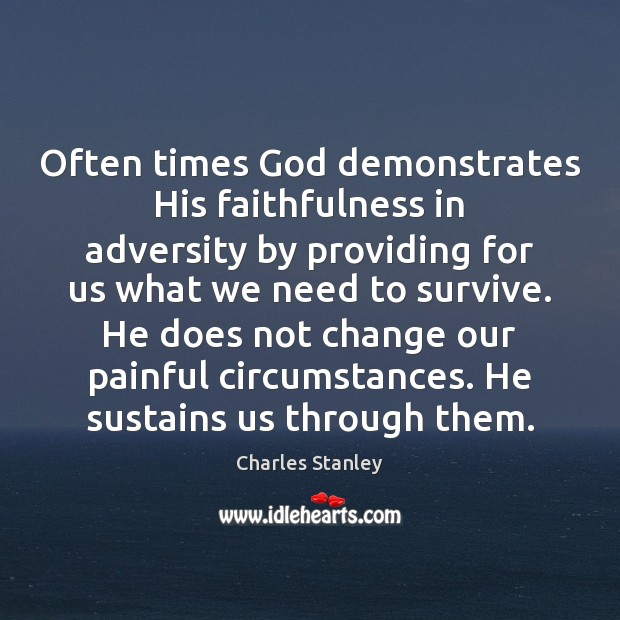 Often times God demonstrates His faithfulness in adversity by providing for us Image