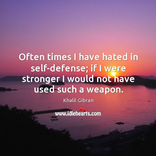 Image, Often times I have hated in self-defense; if I were stronger I