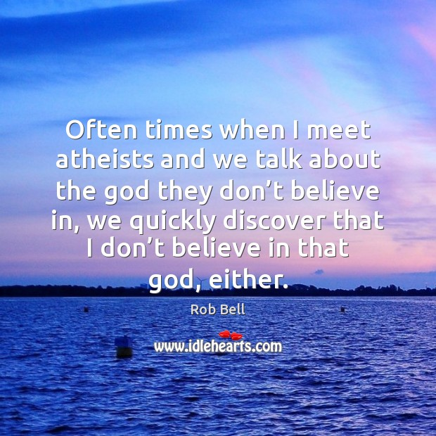 Often times when I meet atheists and we talk about the God Image