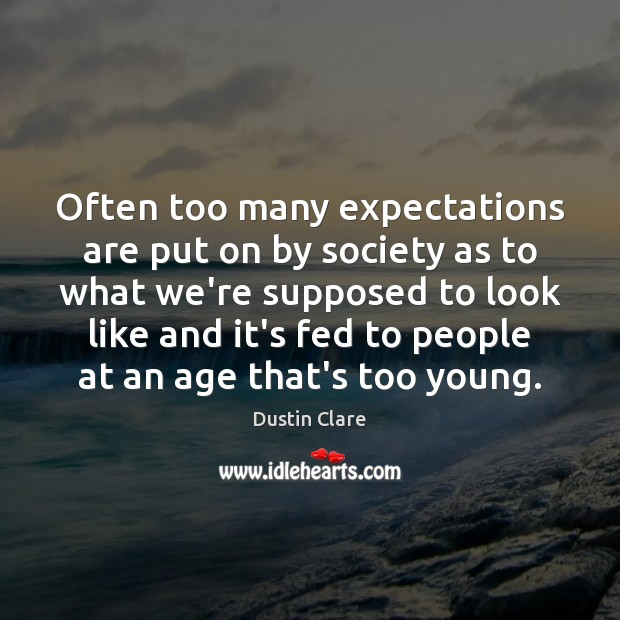Often too many expectations are put on by society as to what Dustin Clare Picture Quote