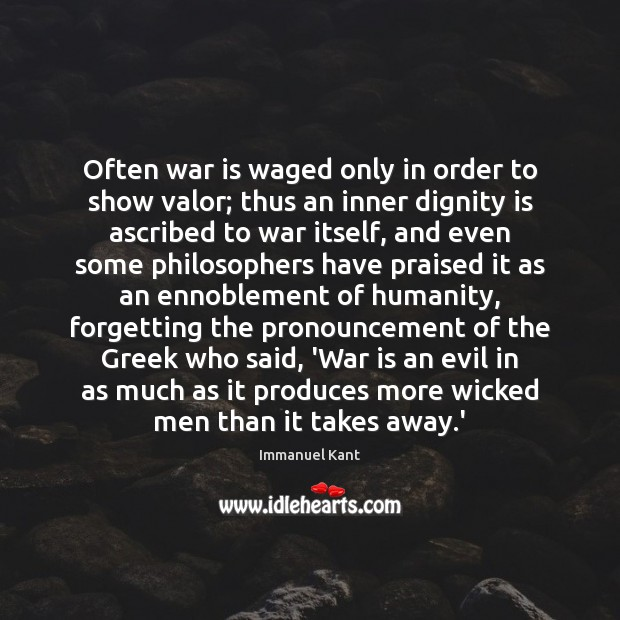 Often war is waged only in order to show valor; thus an Dignity Quotes Image