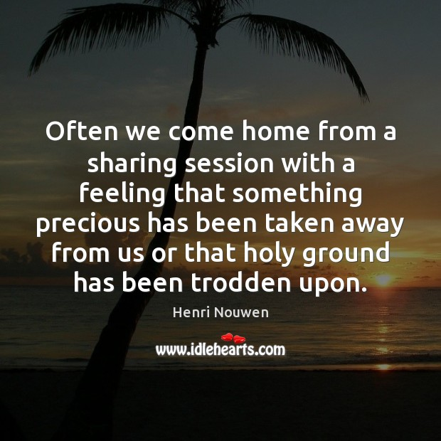 Often we come home from a sharing session with a feeling that Image