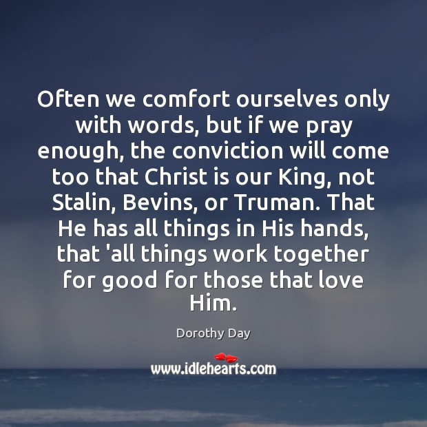 Often we comfort ourselves only with words, but if we pray enough, Dorothy Day Picture Quote