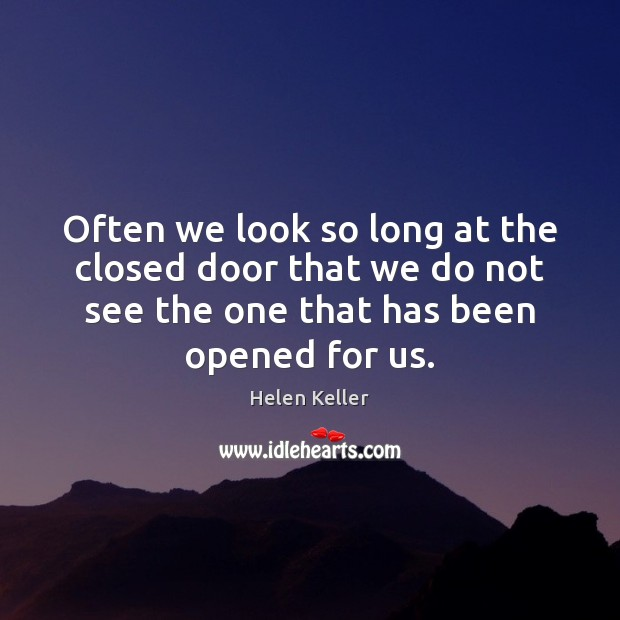 Image, Often we look so long at the closed door that we do