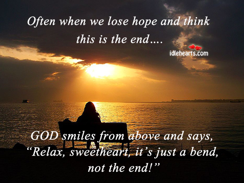 Often When We Lose Hope And Think This Is The End…