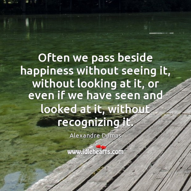 Often we pass beside happiness without seeing it, without looking at it, Image