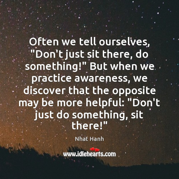 """Image, Often we tell ourselves, """"Don't just sit there, do something!"""" But when"""