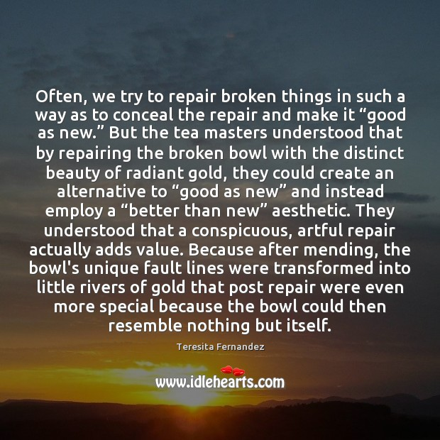 Image, Often, we try to repair broken things in such a way as
