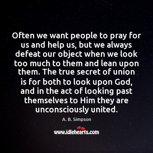 Often we want people to pray for us and help us, but Union Quotes Image
