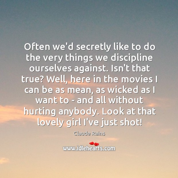 Often we'd secretly like to do the very things we discipline ourselves Image