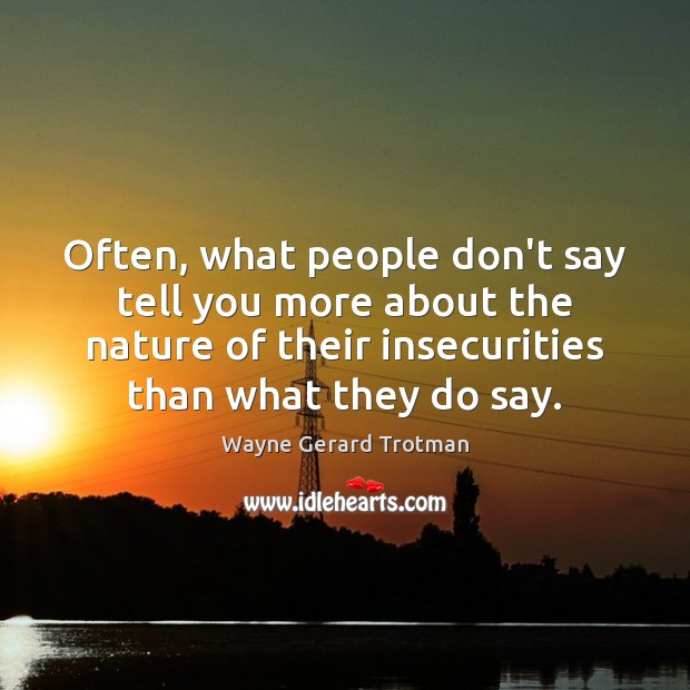 Often, what people don't say tell you more about the nature of Wayne Gerard Trotman Picture Quote