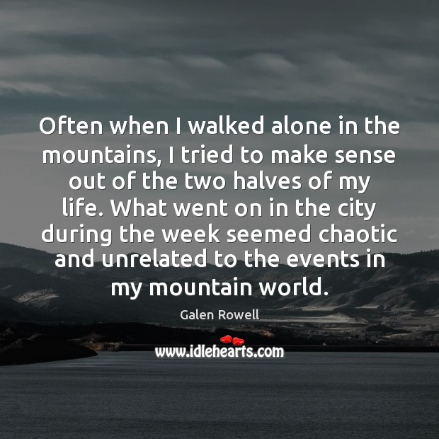 Often when I walked alone in the mountains, I tried to make Galen Rowell Picture Quote