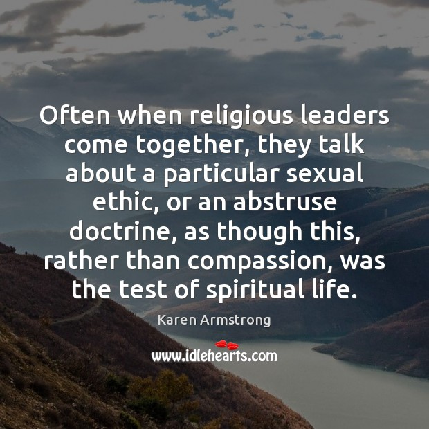 Often when religious leaders come together, they talk about a particular sexual Karen Armstrong Picture Quote