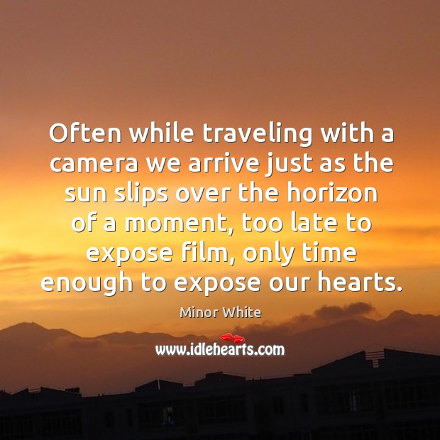 Image, Often while traveling with a camera we arrive just as the sun slips over the horizon of