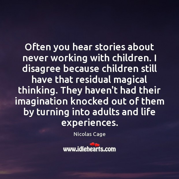Often you hear stories about never working with children. I disagree because Nicolas Cage Picture Quote