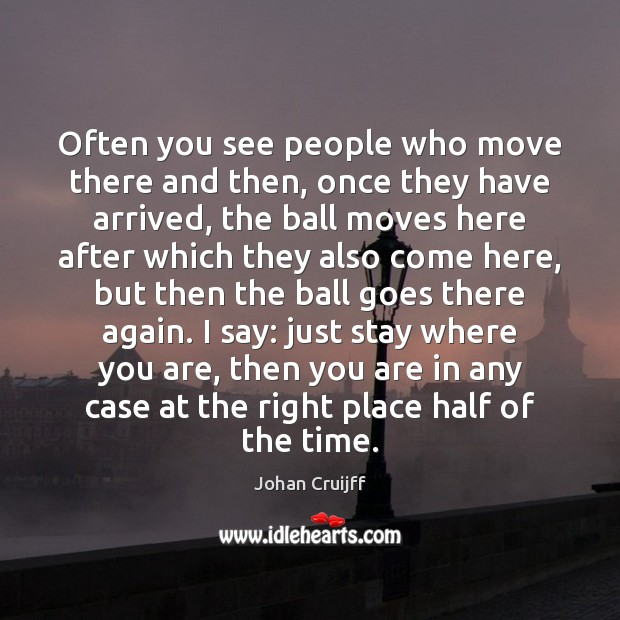 Often you see people who move there and then, once they have Johan Cruijff Picture Quote