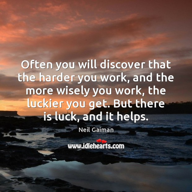 Often you will discover that the harder you work, and the more Neil Gaiman Picture Quote