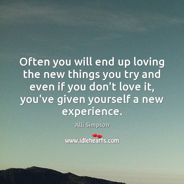 Image, Often you will end up loving the new things you try and