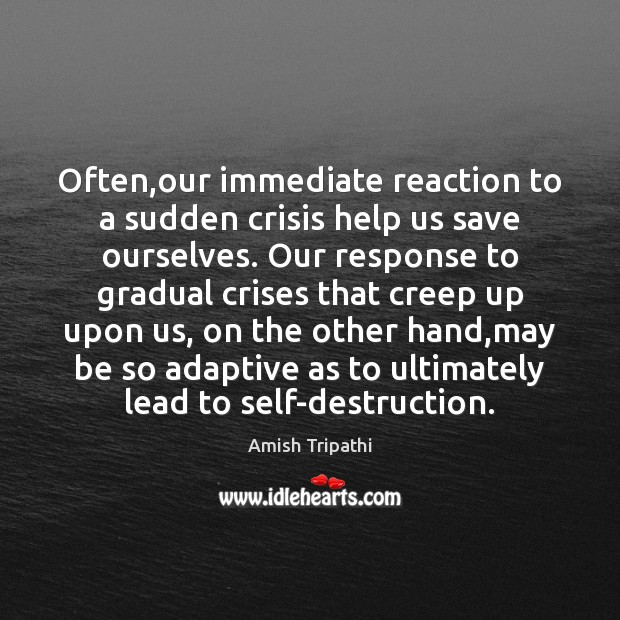 Image, Often,our immediate reaction to a sudden crisis help us save ourselves.
