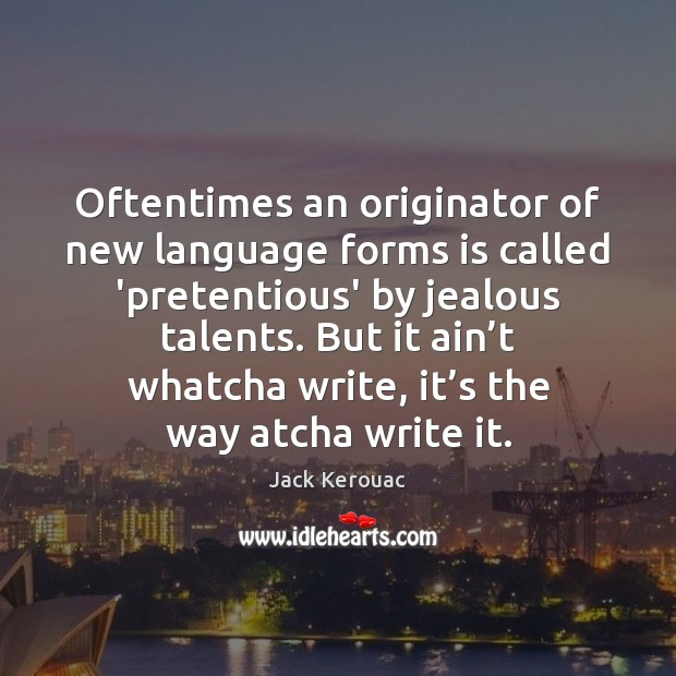 Oftentimes an originator of new language forms is called 'pretentious' by jealous Jack Kerouac Picture Quote