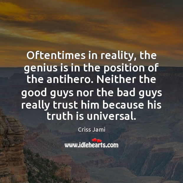 Image, Oftentimes in reality, the genius is in the position of the antihero.