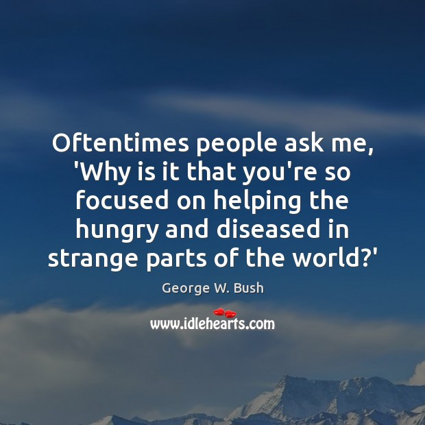 Image, Oftentimes people ask me, 'Why is it that you're so focused on