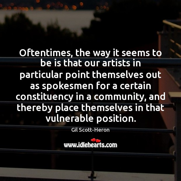 Oftentimes, the way it seems to be is that our artists in Gil Scott-Heron Picture Quote