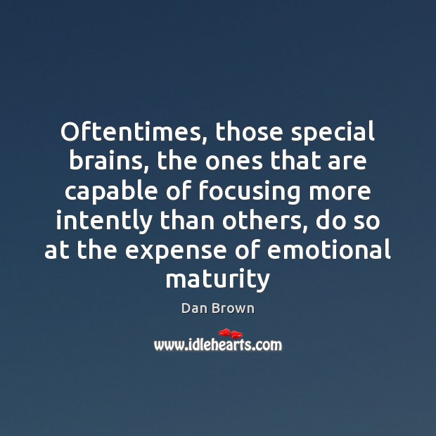Oftentimes, those special brains, the ones that are capable of focusing more Dan Brown Picture Quote