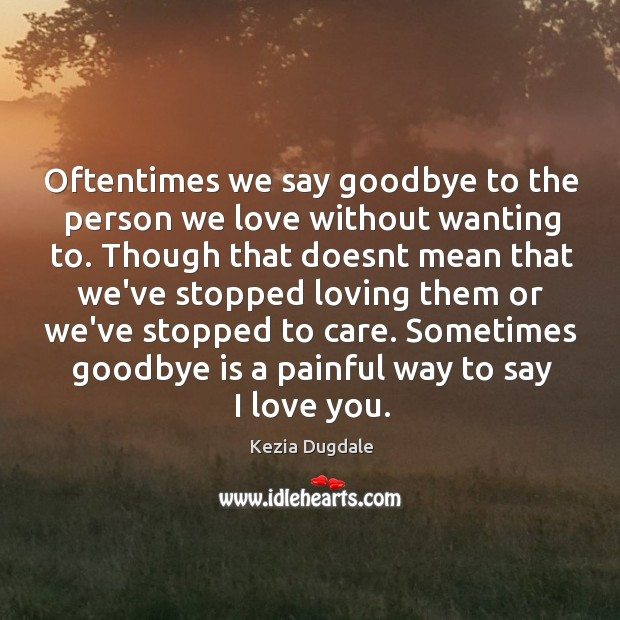Oftentimes we say goodbye to the person we love without wanting to. Image