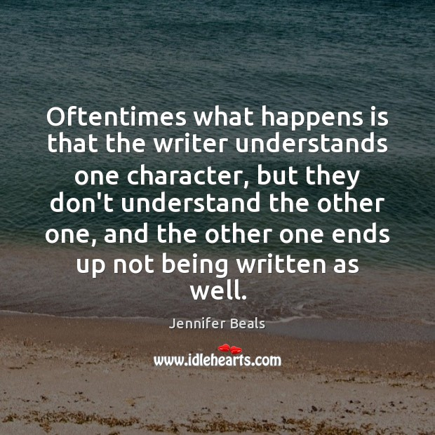 Oftentimes what happens is that the writer understands one character, but they Image