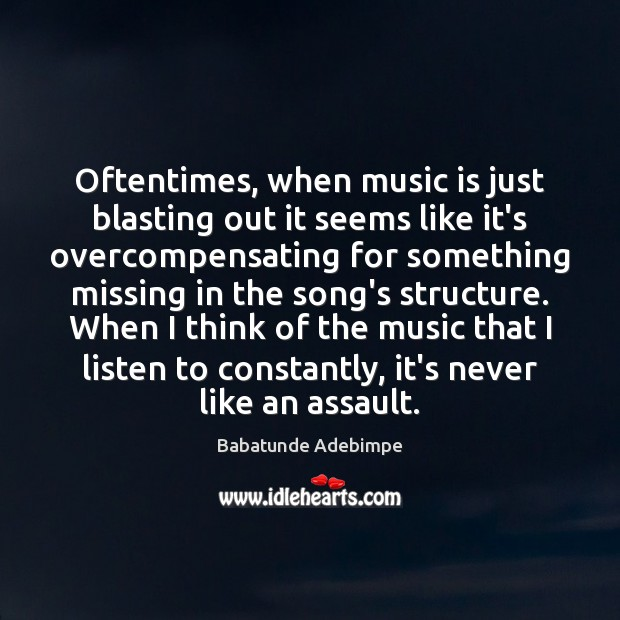 Image, Oftentimes, when music is just blasting out it seems like it's overcompensating