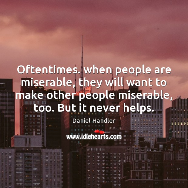 Oftentimes. when people are miserable, they will want to make other people Image