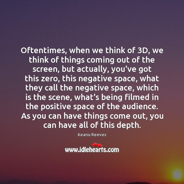 Oftentimes, when we think of 3D, we think of things coming out Image