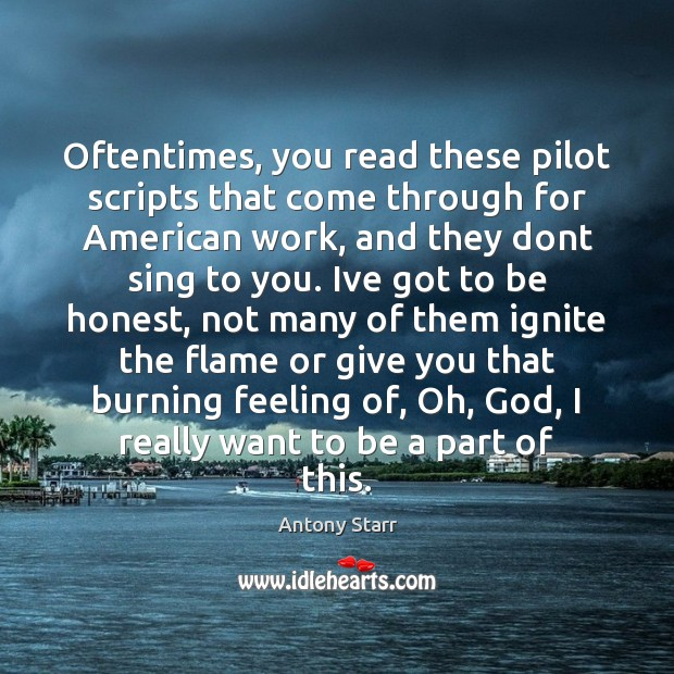 Image, Oftentimes, you read these pilot scripts that come through for American work,