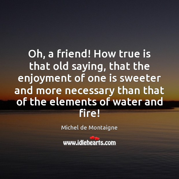Oh, a friend! How true is that old saying, that the enjoyment Image