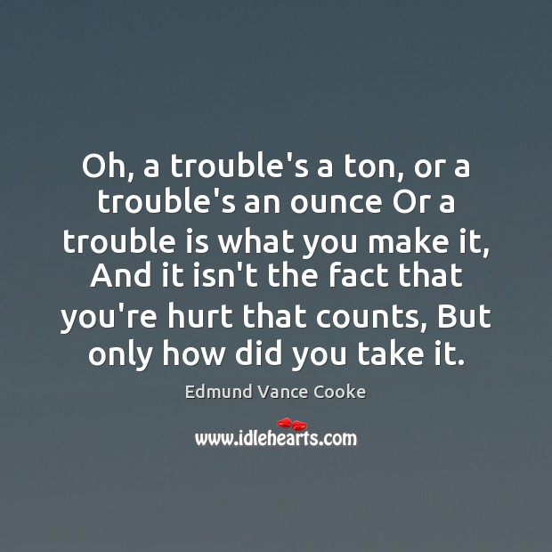 Oh, a trouble's a ton, or a trouble's an ounce Or a Image