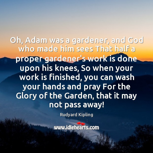 Image, Oh, Adam was a gardener, and God who made him sees That