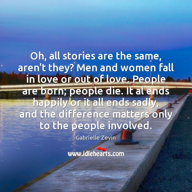 Oh, all stories are the same, aren't they? Men and women fall Gabrielle Zevin Picture Quote